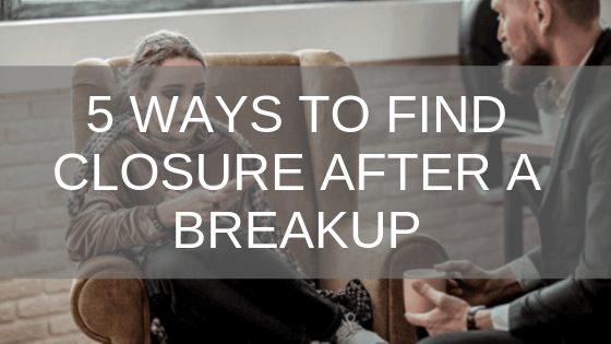 5 ways to find closure after a breakup